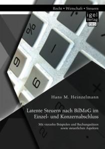Buch: Latente Steuern nach BilMoG im Einzel- und Konzernabschluss: Mit vierzehn Beispielen und Buchungssätzen sowie steuerlichen Aspekten